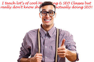 I teach lot's of cool Marketing & SEO Classes but  really don't know shit about actually doing SEO!
